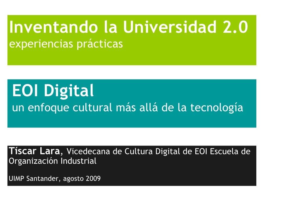Inventando la Universidad 2.0 experiencias prácticas    EOI Digital un enfoque cultural más allá de la tecnología   Tíscar...