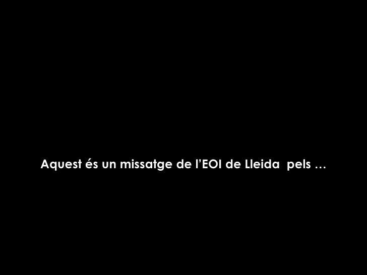Aquest és un missatge de l'EOI de Lleida  pels …
