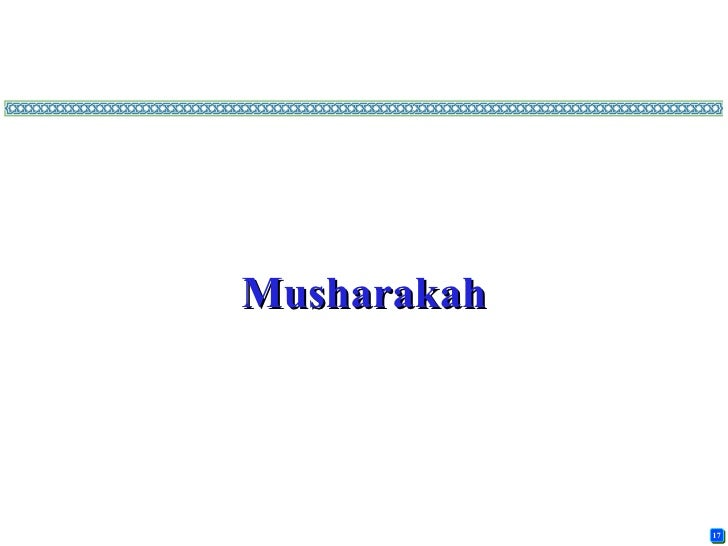 the terms of musharakah and shirkah Musharakah musharaka is an islamic mode of financing in the form of a partnership between the bank and its client whereby each party contributes to the capital of the partnership in equal or varying degrees either to establish a new project or share in an existing project.