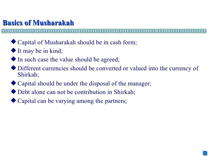 the terms of musharakah and shirkah Musharakah is a modern term that is synonymous with this form of shirkah musharakah displays some of the features of modern partnership structures and the holding of voting stock in a limited company.
