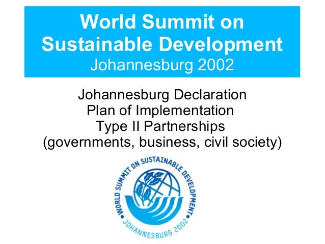 a review of the 2002 world summit on sustainable development in johannesburg Wssd: the johannesburg call, a statement by local government of the world at  the world summit on sustainable development, johannesburg, south   gathered in johannesburg, south africa in august in august 2002, commit   undertaking active steps to address public health problems, in line with the.