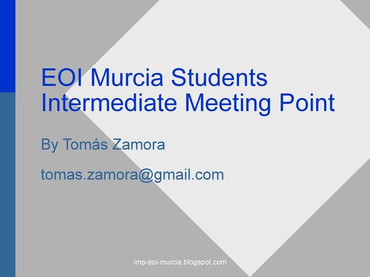 EOI Murcia Students Intermediate Meeting Point By Tomás Zamora [email_address]