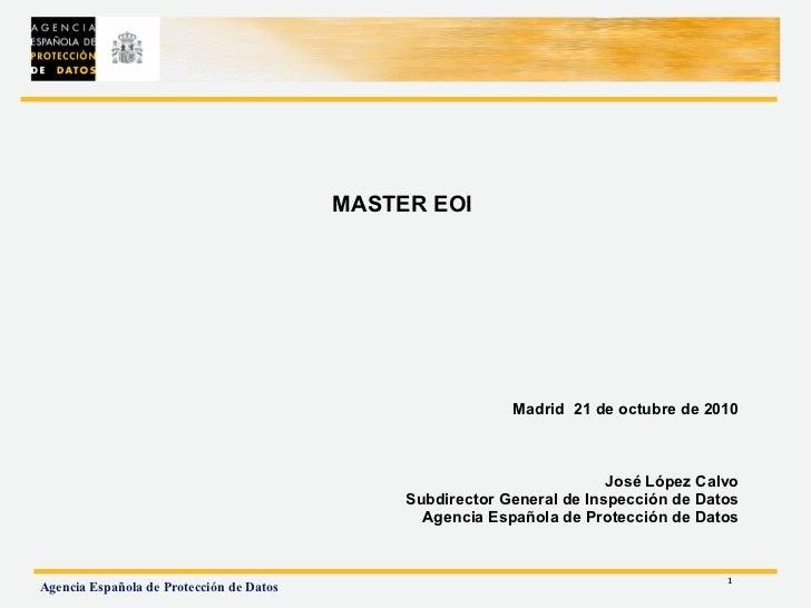 <ul><li>MASTER EOI </li></ul><ul><li>Madrid  21 de octubre de 2010 </li></ul><ul><li>José López Calvo </li></ul><ul><li>Su...