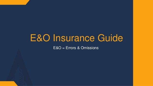 E&O Insurance Guide E&O = Errors & Omissions