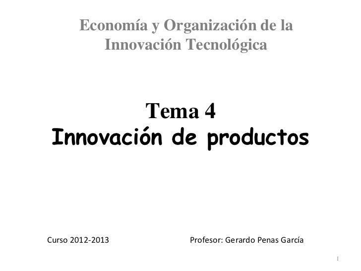 Economía y Organización de la          Innovación Tecnológica          Tema 4 Innovación de productosCurso 2012-2013      ...
