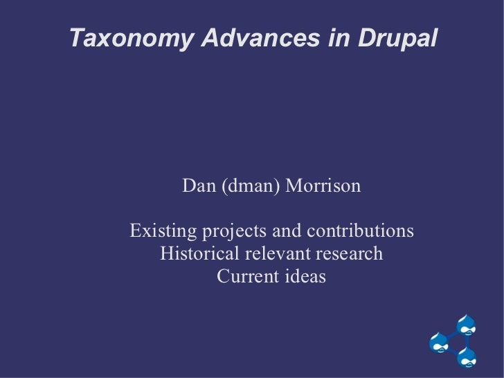 Taxonomy Advances in Drupal <ul><ul><li>Dan (dman) Morrison </li></ul></ul><ul><ul><li>Existing projects and contributions...