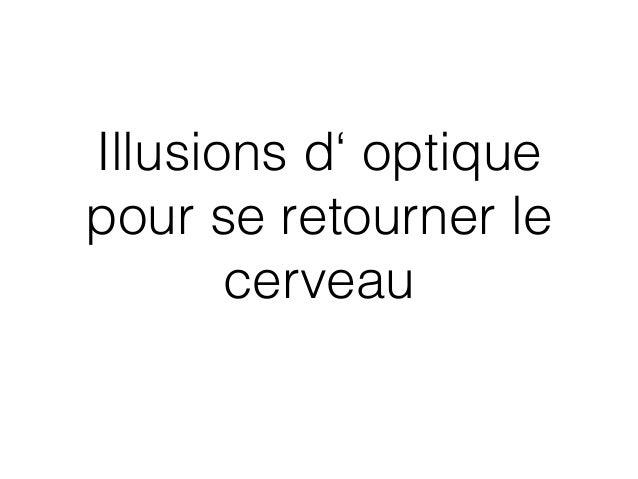 Illusions d' optique pour se retourner le cerveau