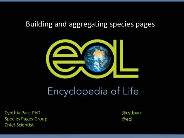 Building and aggregating species pagesCynthia Parr, PhD                    @cydparrSpecies Pages Group                  @e...