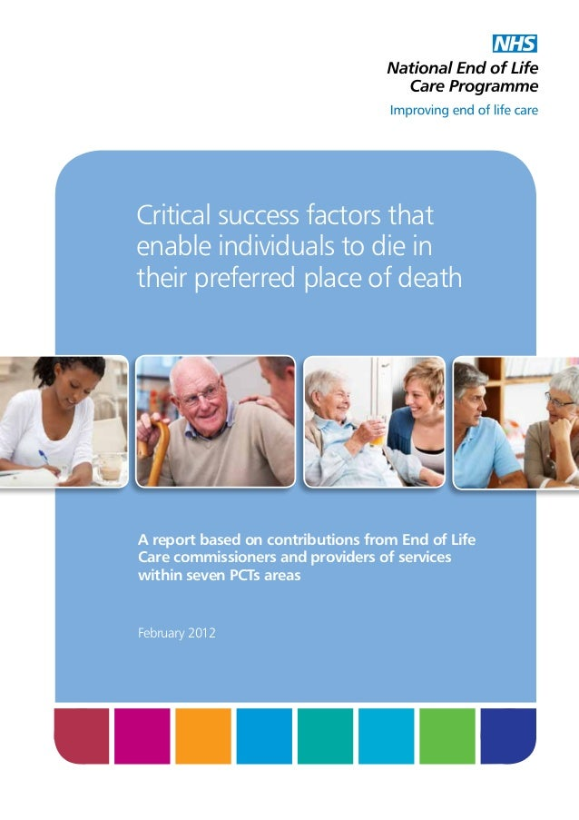 Critical success factors that enable individuals to die in their preferred place of death  A report based on contributions...