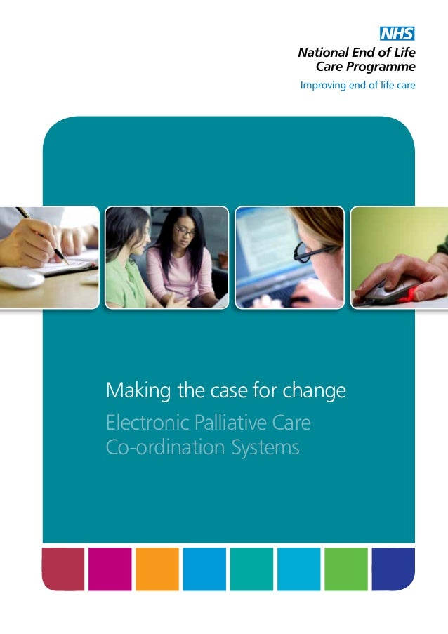 Making the case for change Electronic Palliative Care Co-ordination Systems