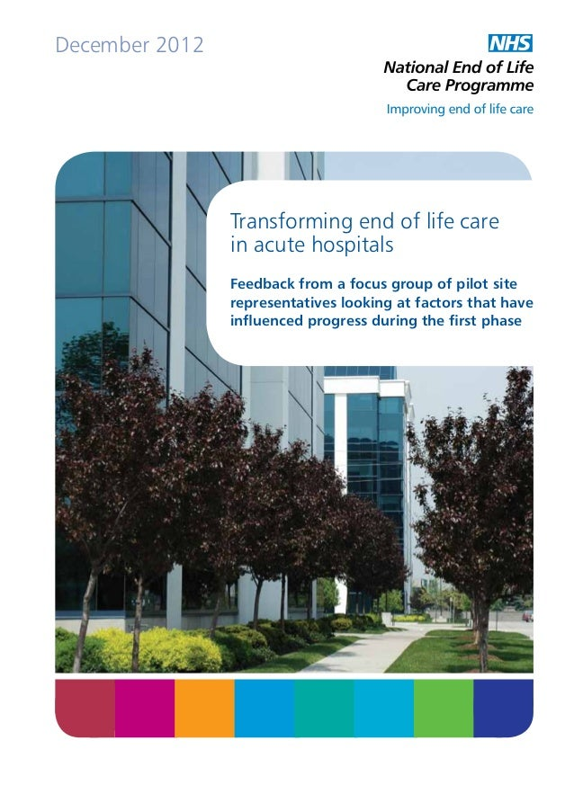December 2012  Transforming end of life care in acute hospitals Feedback from a focus group of pilot site representatives ...