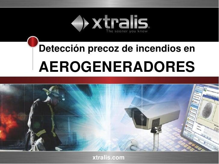 Detección precoz de incendios en                AEROGENERADORES© Xtralis AG. All rights reserved.                         ...