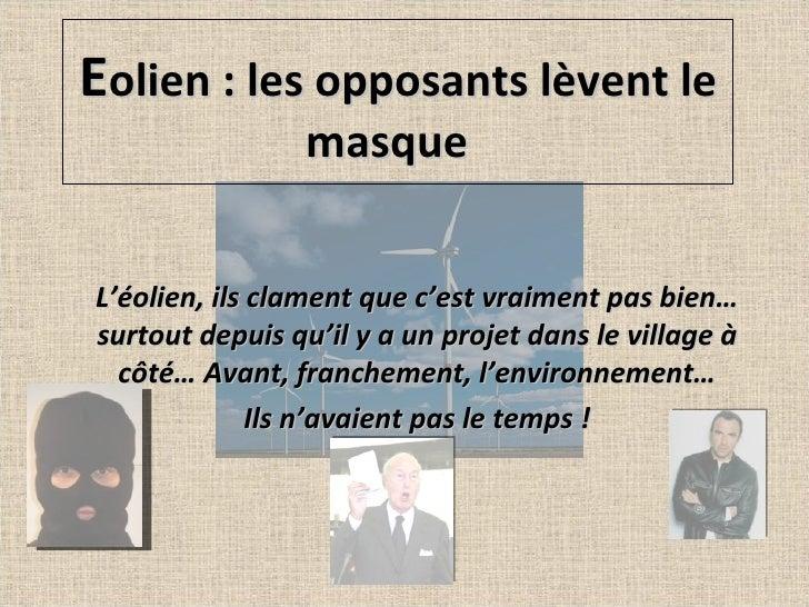 E olien : les opposants lèvent le masque  L'éolien, ils clament que c'est vraiment pas bien… surtout depuis qu'il y a un p...