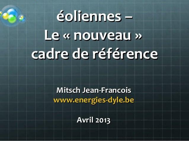 éoliennes –éoliennes –Le « nouveau »Le « nouveau »cadre de référencecadre de référenceMitsch Jean-FrancoisMitsch Jean-Fran...