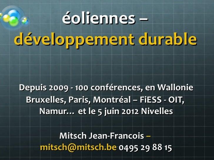 éoliennes –développement durable ouDepuis 2009 - 100 conférences, en Wallonie Bruxelles, Paris, Montréal – FiESS - OIT,   ...