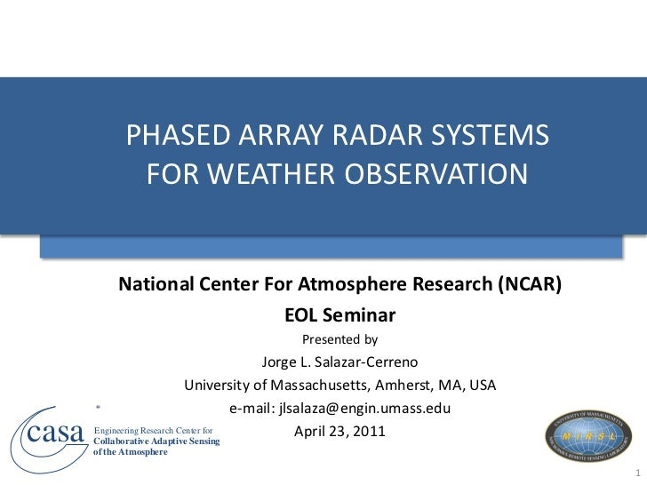 PHASED ARRAY RADAR SYSTEMS               FOR WEATHER OBSERVATION            National Center For Atmosphere Research (NCAR)...