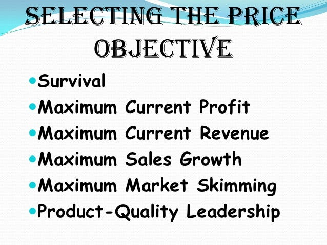 Internal Factors Affecting     Pricing Decisions:   Marketing Objectives                            Survival             L...