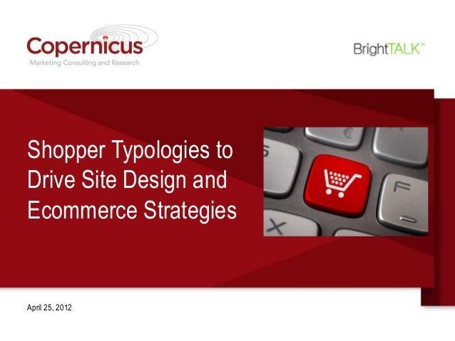Shopper Typologies toDrive Site Design andEcommerce StrategiesApril 25, 2012