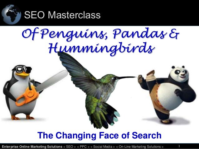 SEO Masterclass  Of Penguins, Pandas & Hummingbirds  The Changing Face of Search 1 Enterprise Online Marketing Solutions <...