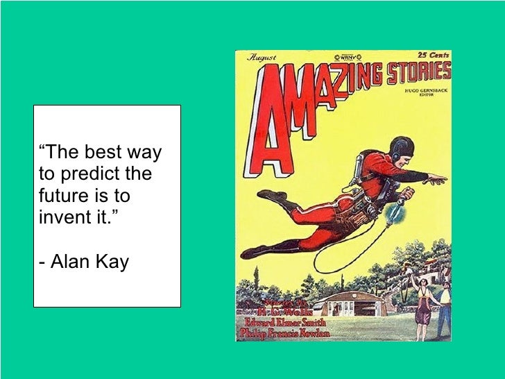 """""""The best way to predict the future is to invent it.""""  - Alan Kay"""