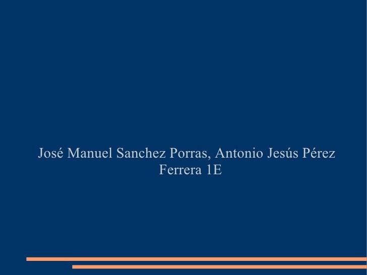 José Manuel Sanchez Porras, Antonio Jesús Pérez Ferrera 1E