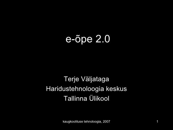 e-õpe 2.0 Terje Väljataga Haridustehnoloogia keskus Tallinna Ülikool