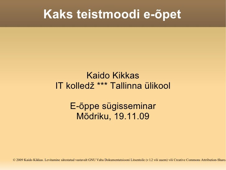 Kaks teistmoodi e-õpet Kaido Kikkas IT kolledž *** Tallinna ülikool E-õppe sügisseminar Mõdriku, 19.11.09 © 2009 Kaido Kik...