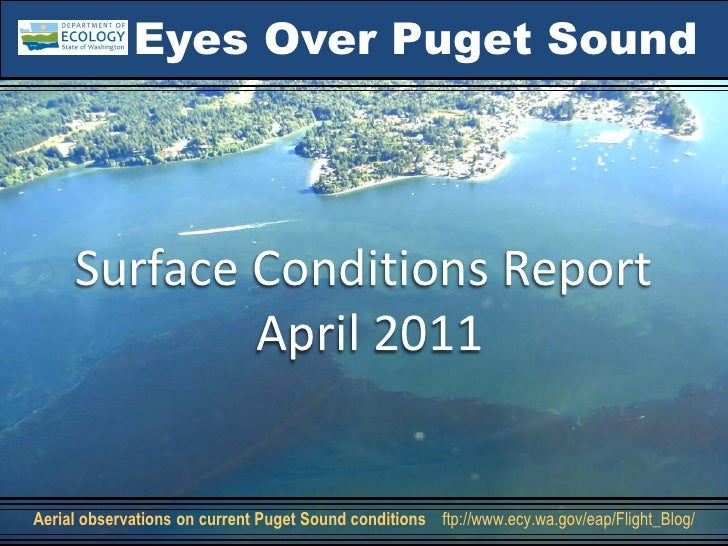 Eyes Over Puget Sound     Surface Conditions Report             April 2011Aerial observations on current Puget Sound condi...
