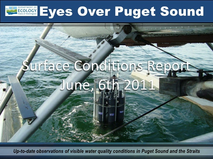 Eyes Over Puget Sound    Surface Conditions Report          June, 6th 2011Up-to-date observations of visible water quality...
