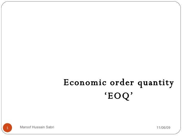 Economic order quantity ' EOQ' 11/06/09 Maroof Hussain Sabri