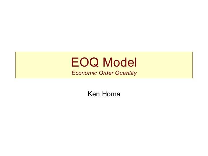 EOQ ModelEconomic Order Quantity     Ken Homa