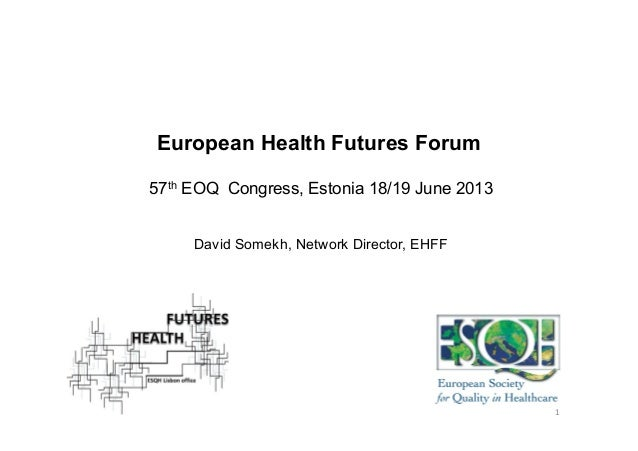 European Health Futures Forum57th EOQ Congress, Estonia 18/19 June 2013David Somekh, Network Director, EHFF1