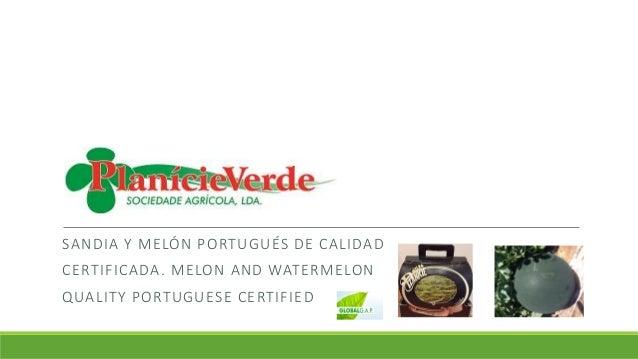 SANDIA Y MELÓN PORTUGUÉS DE CALIDAD CERTIFICADA. MELON AND WATERMELON QUALITY PORTUGUESE CERTIFIED