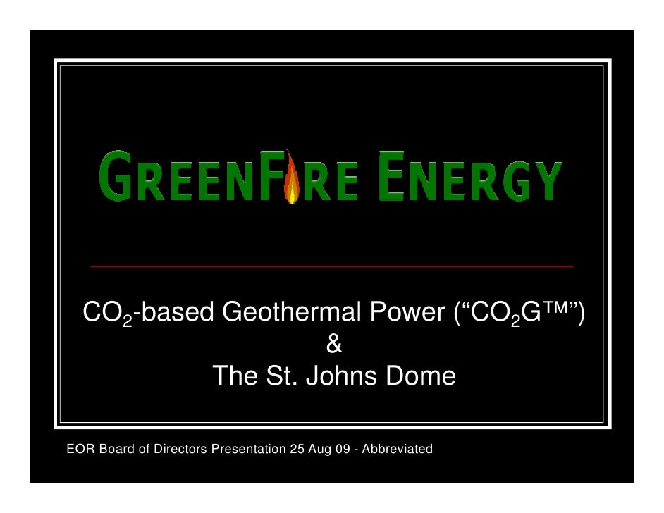 """CO2-based Geothermal Power (""""CO2G™"""")                     &            The St. Johns Dome  EOR Board of Directors Presentat..."""