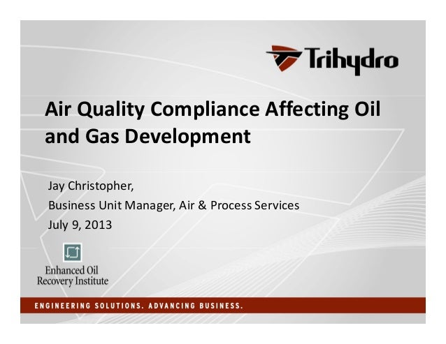 AirQualityComplianceAffectingOil andGasDevelopment JayChristopher, BusinessUnitManager,Air&ProcessServices J...