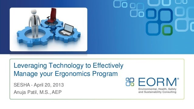 Leveraging Technology to EffectivelyManage your Ergonomics ProgramSESHA - April 20, 2013Anuja Patil, M.S., AEP