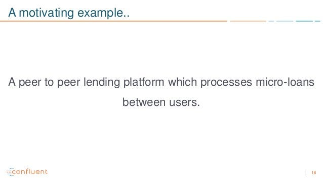 16 A motivating example.. A peer to peer lending platform which processes micro-loans between users.