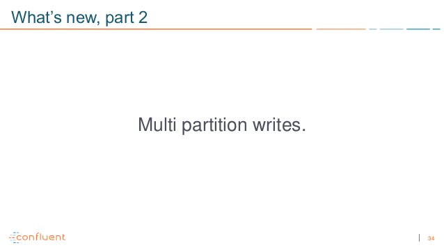 34 What's new, part 2 Multi partition writes.