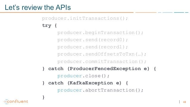 48 Let's review the APIs producer.initTransactions(); try { producer.beginTransaction(); producer.send(record0); producer....