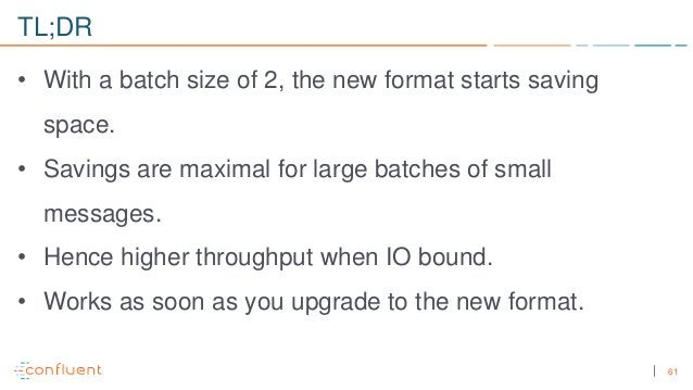 61 TL;DR • With a batch size of 2, the new format starts saving space. • Savings are maximal for large batches of small me...