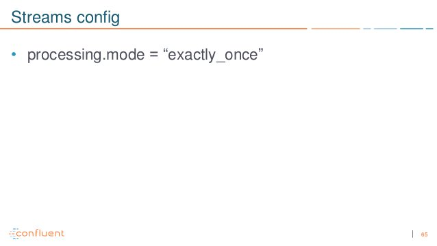 """65 Streams config • processing.mode = """"exactly_once"""""""