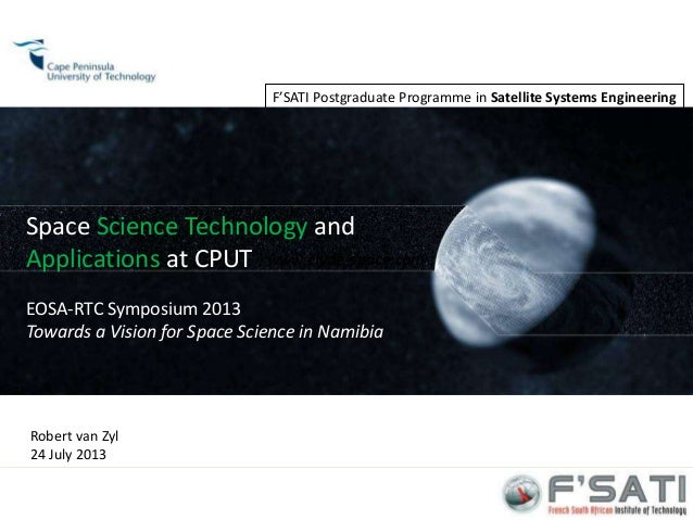 F'SATI 1 F'SATI Postgraduate Programme in Satellite Systems Engineering Space Science Technology and Applications at CPUT ...