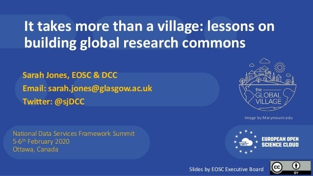 It takes more than a village: lessons on building global research commons Sarah Jones, EOSC & DCC Email: sarah.jones@glasg...