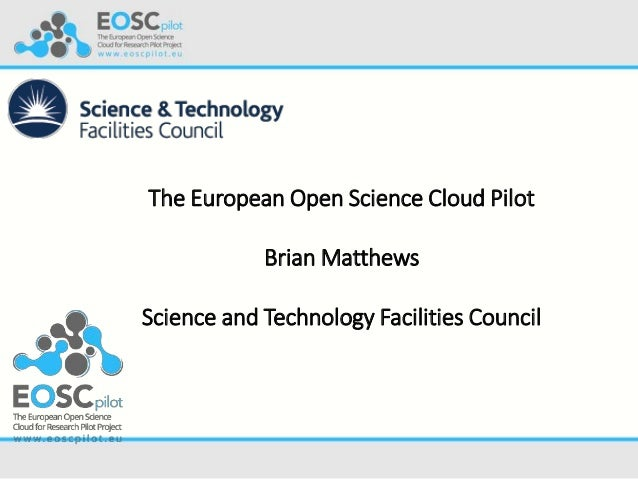 The European Open Science Cloud Pilot Brian Matthews Science and Technology Facilities Council