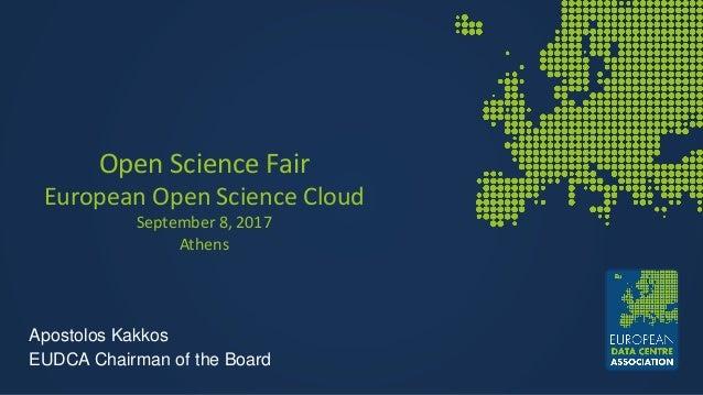 Open Science Fair European Open Science Cloud September 8, 2017 Athens Apostolos Kakkos EUDCA Chairman of the Board