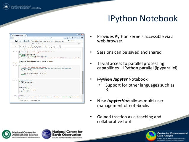 IPython  Notebook   • Provides  Python  kernels  accessible  via  a   web  browser     • Sessions...