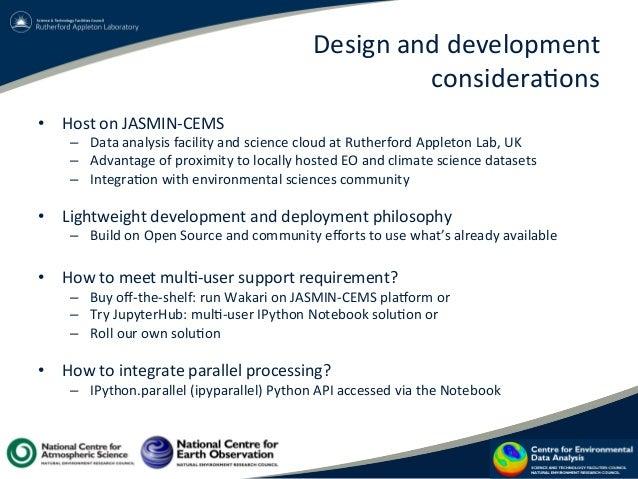 Design  and  development     considera?ons   • Host  on  JASMIN-‐CEMS     – Data  analysis  facil...
