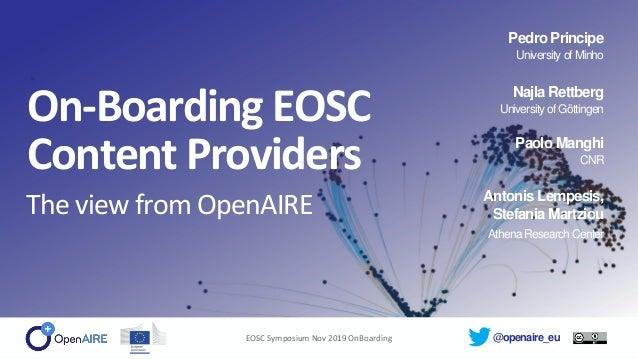 @openaire_eu On-Boarding EOSC Content Providers The view from OpenAIRE Pedro Principe University of Minho Najla Rettberg U...