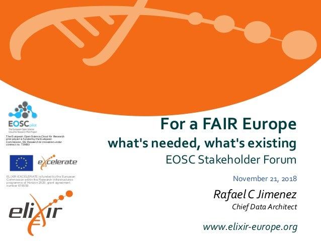 www.elixir-europe.org ForaFAIREurope what'sneeded,what'sexisting EOSCStakeholderForum RafaelCJimenez ChiefDa...