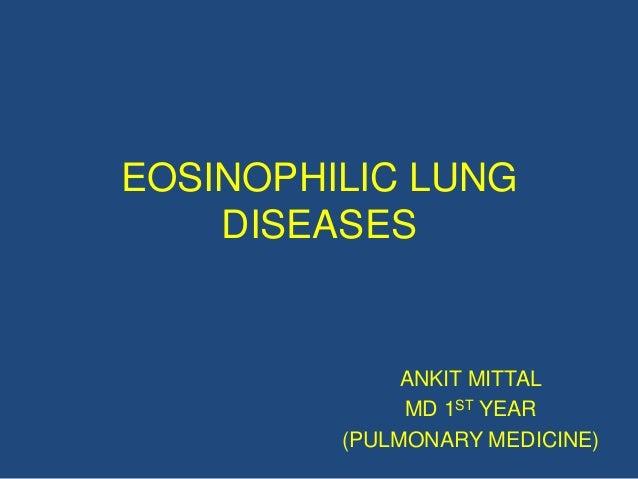 EOSINOPHILIC LUNG    DISEASES              ANKIT MITTAL              MD 1ST YEAR         (PULMONARY MEDICINE)
